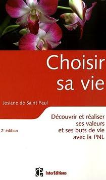 Choisir sa vie : Découvrir ses valeurs et ses buts de vie avec la PNL par Saint Paul