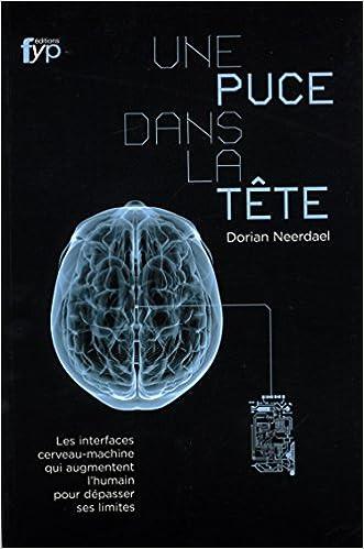 Livres gratuits en ligne Une puce dans la tête : Les interfaces cerveau-machine qui augmentent l'humain pour dépasser ses limites pdf