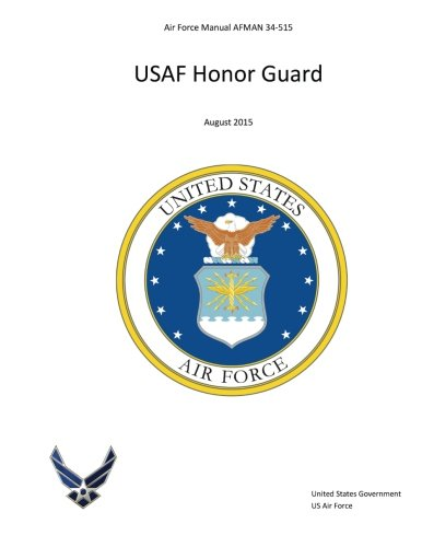 - Air Force Manual AFMAN 34-515 USAF Honor Guard August 2015
