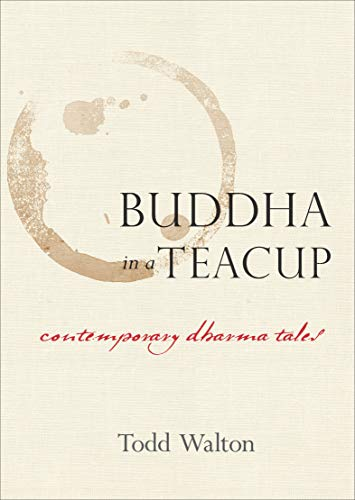 (Buddha in a Teacup: Contemporary Dharma Tales)