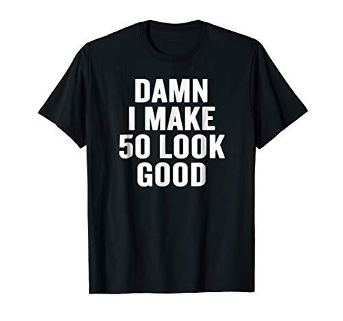 Damn I Make 50 Look Good T-shirt Halloween Christmas Funny C