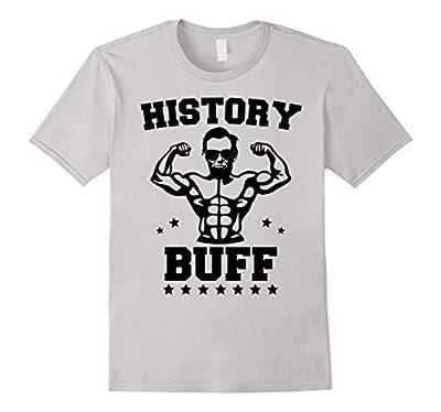 History Buff T-Shirt - Funny Tee For Teachers - Unisex