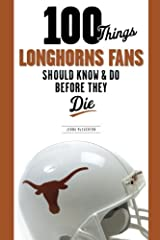 100 Things Longhorns Fans Should Know & Do Before They Die (100 Things...Fans Should Know) Paperback