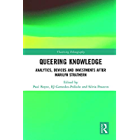 Queering Knowledge: Analytics, Devices, and Investments after Marilyn Strathern (Theorizing Ethnography) (English…