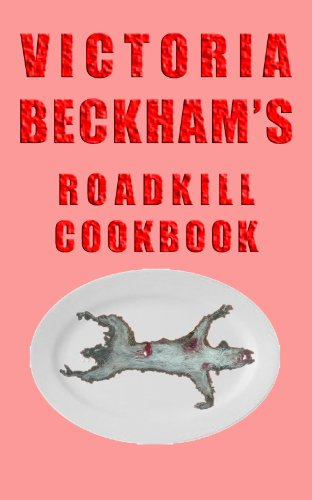 Victoria Beckham's Roadkill Cookbook: The thin woman's guide