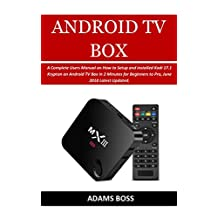 ANDROID TV BOX USERS GUIDE: A Complete Users Manual on How to Setup and installed Kodi 17.1 Krypton on Android TV Box in 2 Minutes for Beginners to Pro, June 2018 Latest Updated.