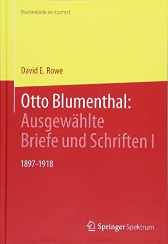 Otto Blumenthal: Ausgewählte Briefe und Schriften I: 1897-1918 (Mathematik im Kontext) (German Edition)