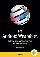 Pro Android Wearables: Building Apps for Smartwatches Front Cover