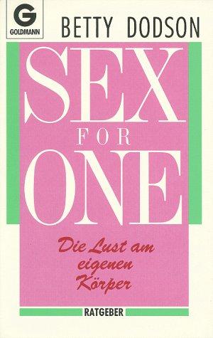 Sex for One Taschenbuch – April 2000 Betty Dodson Goldmann Wilhelm GmbH 3442104750 29702