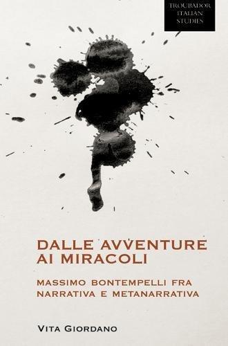 Dalle Avventure AI Miracoli: Massimo Bontempelli Fra Narrativa E Metanarrativa (Troubador Italian Studies) (Italian Edit
