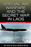 Special Air Warfare and the Secret War in Laos: Air Commandos 1964-1975