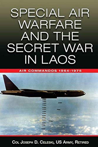 Special Air Warfare and the Secret War in Laos: Air Commandos 1964-1975