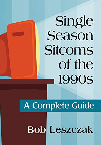 Single Season Sitcoms of the 1990s: A Complete Guide ()