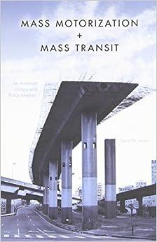 Mass Motorization and Mass Transit: An American History and Policy Analysis by David W. Jones (2010-03-12)