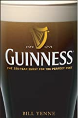 Guinness: The 250 Year Quest for the Perfect Pint Kindle Edition