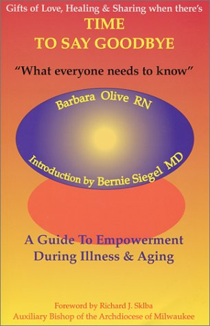 Time to Say Goodbye: A Guide to Empowerment During Illness & Aging