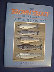 The Brown Trout in Ireland: A Fragile History