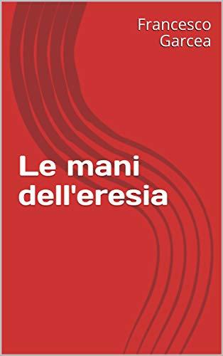 Le mani dell'eresia (Racconti di Fantascienza Vol. 4) (Italian Edition)