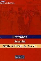 Prévention Sécurité Santé à l'Ecole de A à Z - Le Guide d'Urgence