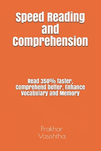 Speed Reading and Comprehension: Read 350% faster, Comprehend better, Enhance Vocabulary and Memory
