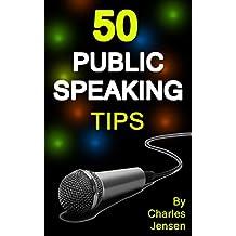 Public Speaking: 50 Public Speaking Tips (Public Speaking Secrets, Public Speaking Advice, Public Speaker, Public Speaking for Beginners, Public Speaking Book, Public Speakers)