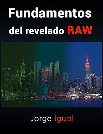 Fundamentos del revelado RAW: Del RAW al JPEG eBook: Igual, Jorge, Igual, Celia: Amazon.es: Tienda Kindle