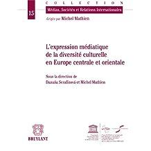 Expression médiatique de la diversité culturelle en Europe centrale et orientale (Médias, sociétés et relations internationales t. 15) (French Edition)