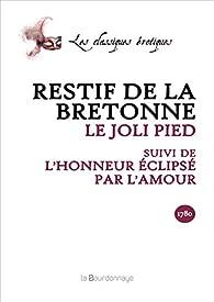 Le Joli Pied suivi de L'Honneur éclipsé par l'amour par Nicolas Edme  Restif de La Bretonne