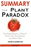 SUMMARY Of The Plant Paradox: The Hidden Dangers in Healthy Foods That Cause Disease and Weight Gain By Steven  Gundry