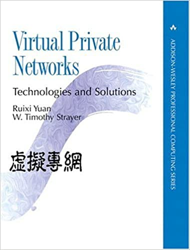 Virtual Private Networks Technologies And Solutions Ruixi Yuan W Timothy Strayer 0785342702095 Amazon Books
