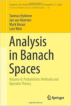 Analysis in Banach Spaces: Volume II: Probabilistic Methods and Operator Theory (Ergebnisse der Mathematik und ihrer Grenzgebiete. 3. Folge/A Series of Modern Surveys in Mathematics)