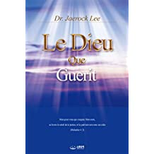 Le Dieu qui Guérit  : God the Healer (French Edition)
