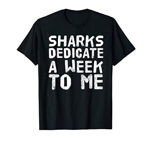 SHARKS DEDICATE A WEEK TO ME Shirt Funny Gift Idea]()