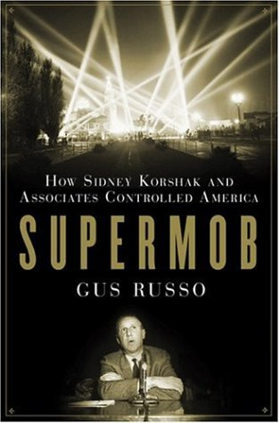 Supermob: How Sidney Korshak and His Criminal Associates Became America's Hidden Power Brokers by Bloomsbury USA