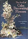 img - for The A to Z of Cake Decorating Flowers: Step by Step Construction Techniques by Lorraine Sorby-Howlett (16-Nov-1989) Hardcover book / textbook / text book