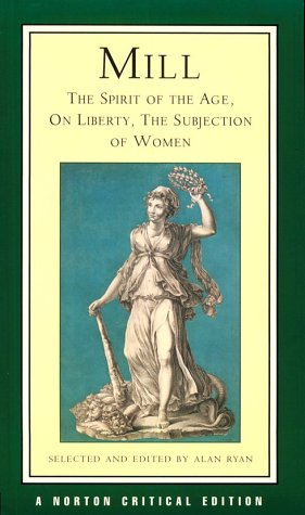 Mill: The Spirit of the Age, On Liberty, The Subjection of Women (Norton Critical Editions)