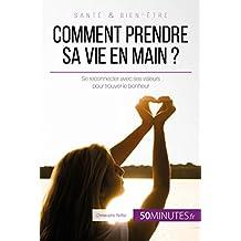 Comment prendre sa vie en main ?: Se reconnecter avec ses valeurs pour trouver le bonheur (Équilibre t. 13) (French Edition)