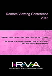 Daniel Sheehan & Patricia Cyrus - Remote Viewing and Retrocausation (IRVA 2015)