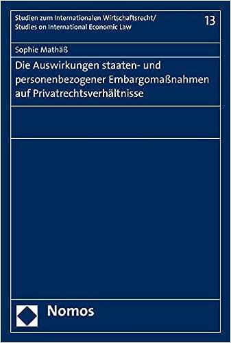 Die Auswirkungen Staaten- Und Personenbezogener Embargomassnahmen Auf Privatrechtsverhaltnisse (Studien Zum Internationalen Wirtschaftsrecht / Studies On In)