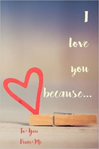 I Love You Because A Sentimental Journal Fill In 20 Reasons Why