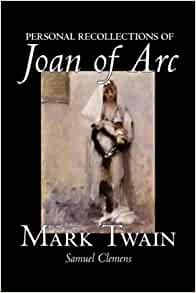joan of arc essay mark twain Ebook (epub), by mark twain mark twain's work on joan of arc is titled in full personal recollections of joan of arc, by the sieur louis.