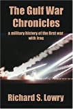 The Gulf War Chronicles, Richard S. Lowry, 0595296696