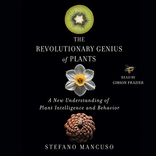 The Revolutionary Genius of Plants: A New Understanding of Plant Intelligence and Behavior