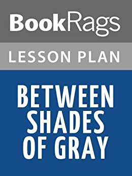 between shades of gray essay Theme 1-one of the first themes that you will get from this story is courage while reading between shades of gray you will see how much courage these people have.