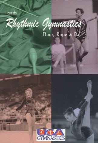 I Can Do Rhythmic Gymnastics: Floor, Rope and Ball