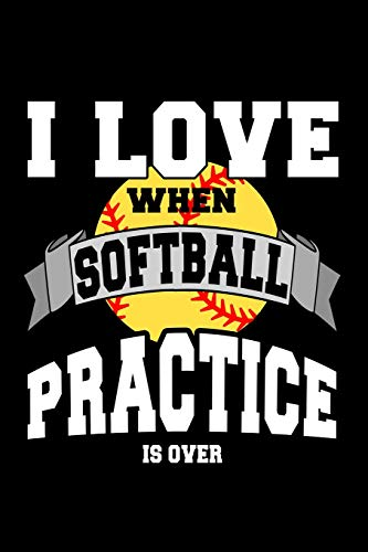 Pdf Outdoors I Love When Softball Practice is Over: Lined Softball Journal