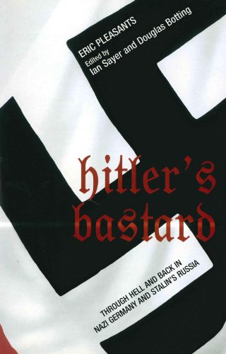 Hitler's Bastard: Through Hell and Back in Nazi Germany and Stalin's Russia (Ian Sayer and Douglas ()
