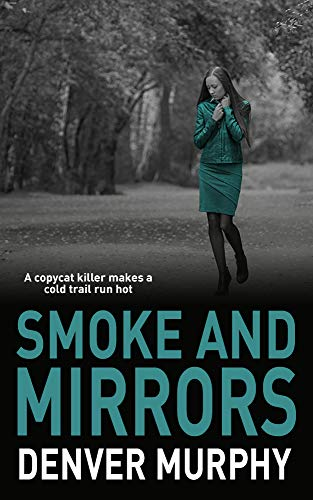 Pdf Thriller SMOKE AND MIRRORS: A copycat killer makes a cold trail run hot (The DSI Jeffrey Brandt Murders Trilogy Book 3)