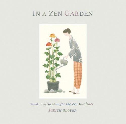 In a Zen Garden: Words of Wisdom for the Zen Gardener