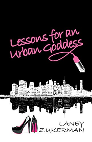 Lessons for an Urban Goddess: Unleash Your Inner Goddess Warrior With Class, Resilience and Fearlessness!